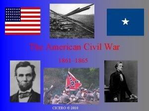 The American Civil War 1861 1865 CICERO 2010
