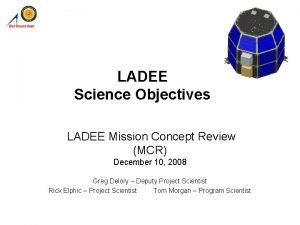 LADEE Science Objectives LADEE Mission Concept Review MCR