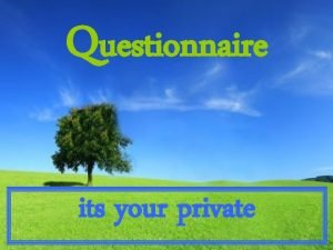 Questionnaire its your private Questionnaire 1 How much
