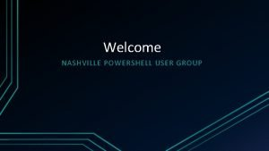 Welcome NASHVILLE POWERSHELL USER GROUP News Microsoft Support