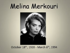 Melina Merkouri October 18 th 1920 March 6