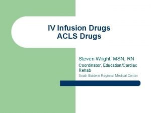 IV Infusion Drugs ACLS Drugs Steven Wright MSN