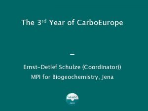 The 3 rd Year of Carbo Europe ErnstDetlef