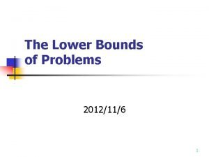 The Lower Bounds of Problems 2012116 1 Lower