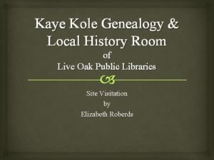 Kaye Kole Genealogy Local History Room of Live