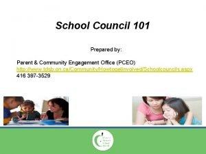 School Council 101 Prepared by Parent Community Engagement