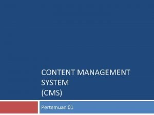 CONTENT MANAGEMENT SYSTEM CMS Pertemuan 01 Definisi CONTENT