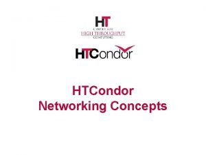 HTCondor Networking Concepts Disclaimers Not about configuration macros
