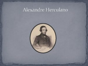 Alexandre Herculano Sobre ele Alexandre Herculano de Carvalho