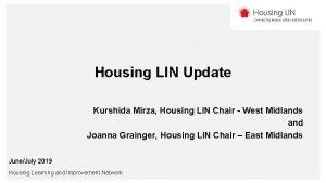 Housing LIN Update Kurshida Mirza Housing LIN Chair