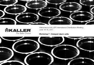 Welcome to KALLER International Distributors Meeting June 14