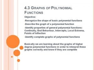 4 3 GRAPHS OF POLYNOMIAL FUNCTIONS Objective Recognize