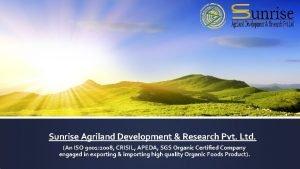 Sunrise Agriland Development Research Pvt Ltd An ISO