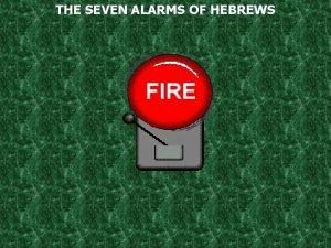THE SEVEN ALARMS OF HEBREWS Romans 15 4