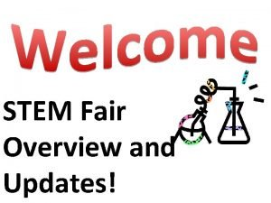 STEM Fair Overview and Updates UPDATES FOR 2016