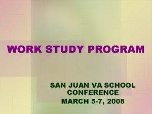 WORK STUDY PROGRAM SAN JUAN VA SCHOOL CONFERENCE
