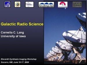 Galactic Radio Science Cornelia C Lang University of