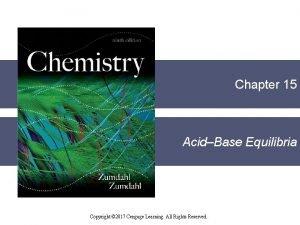 Chapter 15 AcidBase Equilibria Copyright 2017 Cengage Learning