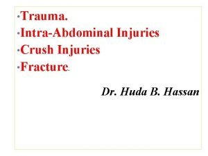 Trauma IntraAbdominal Injuries Crush Injuries Fracture Dr Huda