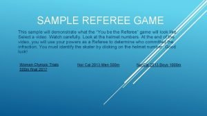 SAMPLE REFEREE GAME This sample will demonstrate what