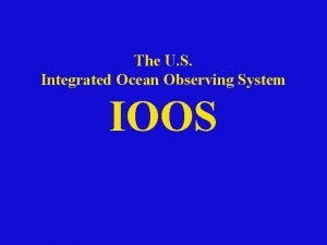The U S Integrated Ocean Observing System IOOS
