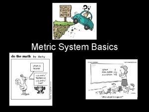 Metric System Basics Metric System The metric system