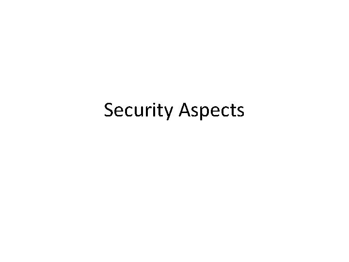 Security Aspects SECURITY ASPECTS Three Security Aspects Encryption
