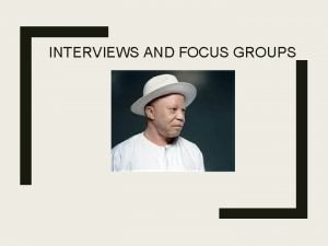 INTERVIEWS AND FOCUS GROUPS Interview Basics Quality of