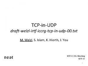 TCPinUDP draftwelzlirtficcrgtcpinudp00 txt M Welzl S Islam K