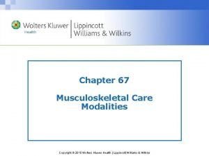 Chapter 67 Musculoskeletal Care Modalities Copyright 2010 Wolters