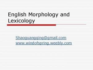 English Morphology and Lexicology Shaoguangqinggmail com www windofspring