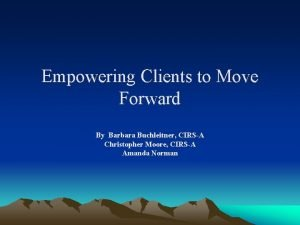 Empowering Clients to Move Forward By Barbara Buchleitner