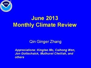June 2013 Monthly Climate Review Qin Ginger Zhang