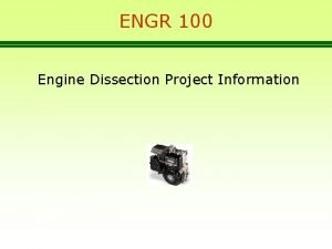 ENGR 100 Engine Dissection Project Information Engine Dissection