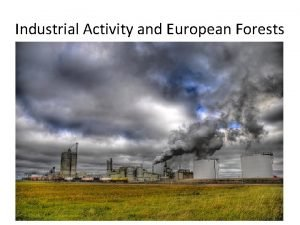 Industrial Activity and European Forests Industrial activity is