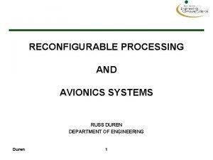RECONFIGURABLE PROCESSING AND AVIONICS SYSTEMS RUSS DUREN DEPARTMENT