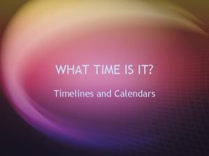 WHAT TIME IS IT Timelines and Calendars AIM