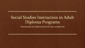 Social Studies Instruction in Adult Diploma Programs STRATEGIES