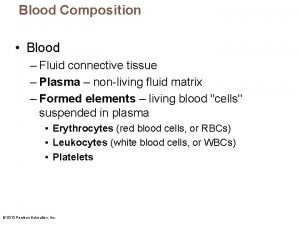 Blood Composition Blood Fluid connective tissue Plasma nonliving