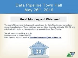 Data Pipeline Town Hall May 26 th 2016