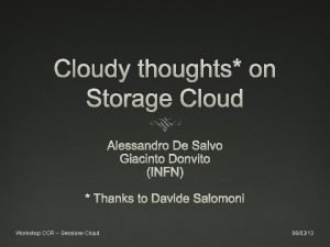 Cloudy thoughts on Storage Cloud Alessandro De Salvo