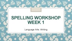 SPELLING WORKSHOP WEEK 1 Language Arts Writing I