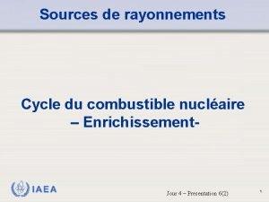 Sources de rayonnements Cycle du combustible nuclaire Enrichissement