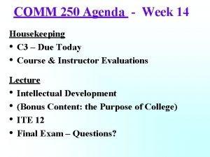COMM 250 Agenda Week 14 Housekeeping C 3