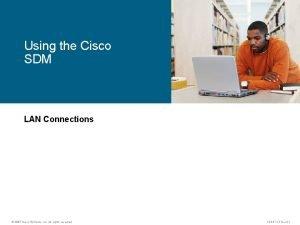 Using the Cisco SDM LAN Connections 2007 Cisco