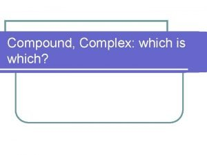 Compound Complex which is which First things first