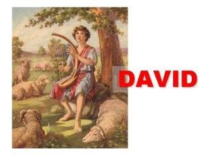 DAVID DAVID King Saul turned bad was disobedient