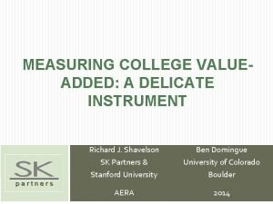 MEASURING COLLEGE VALUEADDED A DELICATE INSTRUMENT Richard J