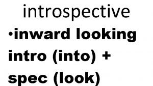 introspective inward looking intro into spec look intervene