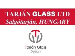 TARJN GLASS LTD Salgtarjn HUNGARY TARJN GLASS LTD